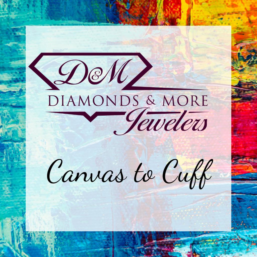 Cavas to Cuff Art Gallery at Diamonds & More Jewelers in Farmington, Missouri